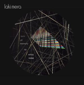 Laki Mera Turn All Memory to White Noise